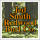 Jed Smith Redwood Burl Company