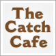 The Catch Cafe